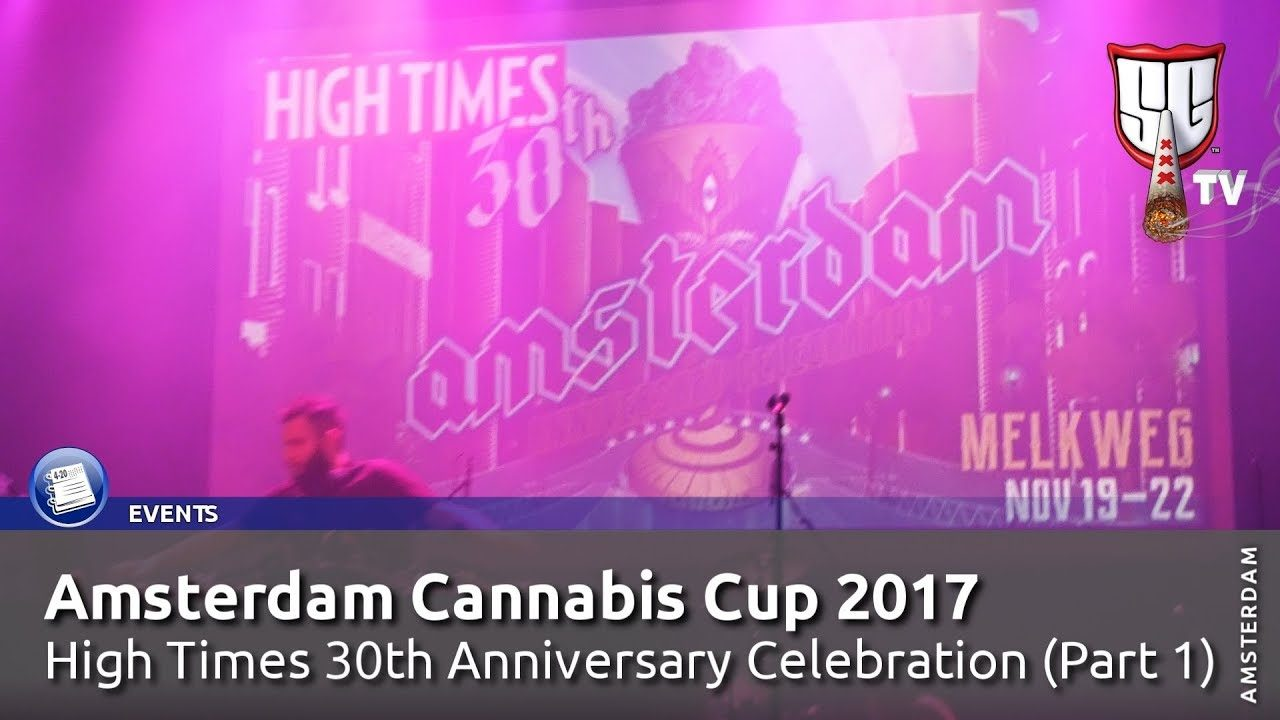 Amsterdam Cannabis Cup 2017 High Times 30th Anniversary Celebration (1/2) Smokers Guide TV Amsterdam